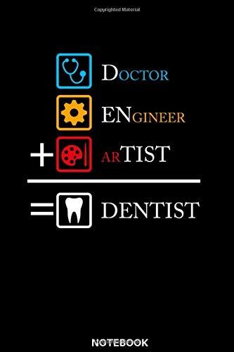 Engineer Doctor Artist Dentist Notebook  Das Perfekte Geschenk Notizbuch Für Zahnarzt Zahnärztin Dentist Zahnarzthelferin Zahntechniker ... Dieses Notizbuch Immer Für Notizen Zur Hand
