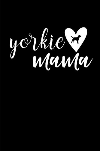 Yorkie Mama: This is a blank, lined journal that makes a perfect Dog Lover's gift for men or women. It's 6x9 with 120 pages, a convenient size to write things in.