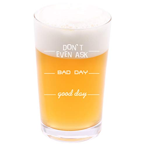 (Dont even ask, Bad Day, Good Day - Funny Novelty Beer Pint Glass with Coaster and Gift Box - 16 oz - Present for Husband Dad Boyfriend Friend Co-worker Men on Birthday Fathers Day Christmas)