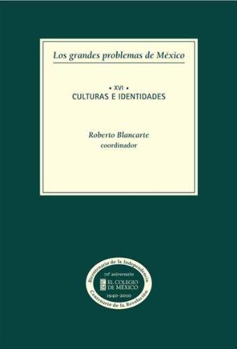 Los grandes problemas de México. Culturas e identidades: Tomo XVI (Spanish Edition)