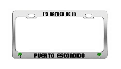 I'D RATHER BE IN PUERTO ESCONDIDO Mexico Shore Coast Auto License Plate Frame - Puerto Escondido Mexico
