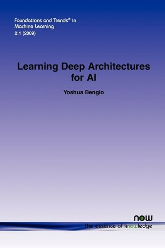 Learning Deep Architectures for AI (Foundations and Trends(r) in Machine Learning)