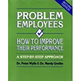 Problem Employees : How to Improve Their Performance, Wylie, Peter and Grothe, Mardy, 0936894296