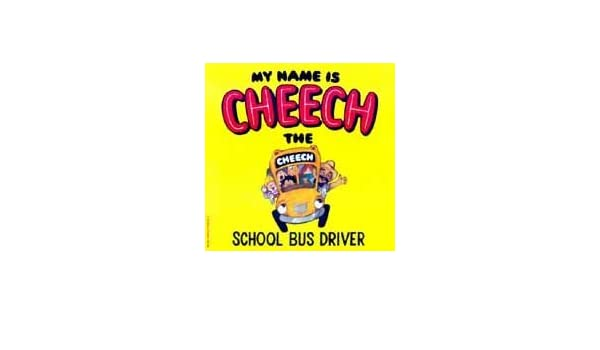 My name is cheech the school bus driver