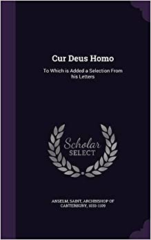 Book Cur Deus Homo: To Which is Added a Selection From his Letters