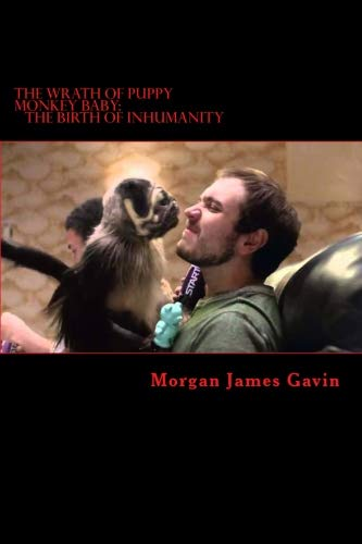 The Wrath of Puppy Monkey Baby: The Birth of Inhumanity (The Forced Meme) (Volume 1) ()
