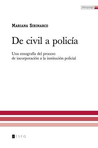 De civil a policia: Una etnografia del proceso de incorporacion a la institucion policial (Spanish Edition) [Mariana Sirimarco] (Tapa Blanda)