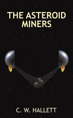 [ The Asteroid Miners by Hallett, C W ( Author ) Sep-2014 Paperback ]