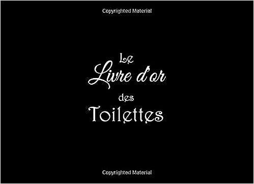 Le livre dor des toilettes: Le livre dor des toilettes papier blanc Pour vos invités famille amis visiteurs client Pour écrire leurs messages . ...