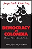 Democracy in Colombia : Clientelistic Politics and Guerrilla Warfare, Osterling, Jorge P., 0887382290
