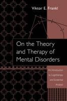 On the Theory and Therapy of Mental Disorders: An Introduction to Logotherapy and Existential Analysis 0415950295 Book Cover