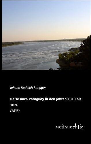 Reise nach Paraguay in den Jahren 1818 bis 1826: (1835)