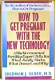 How to Get Pregnant with the New Technology, Sherman J. Silber, 0446514985