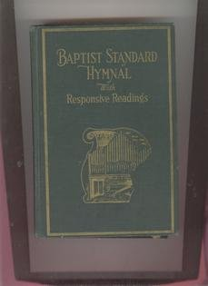 The Baptist Standard Hymnal With Responsive Readings A New Book For All Services