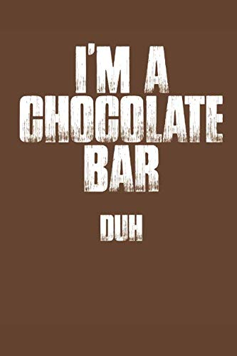 I'm A Chocolate Bar Duh: Funny Sarcastic Party Costume 6x9 Blank Lined 120 Page Journal | Perfect For Halloween, Parties, Guestbooks, & -