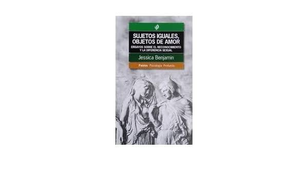 Sujetos Iguales, Objetos del Amor (Spanish Edition): Jessica Benjamin: 9789501242096: Amazon.com: Books