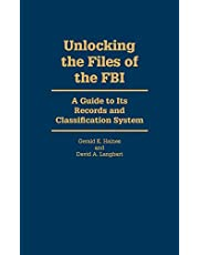 Unlocking the Files of the FBI: A Guide to Its Records and Classification System