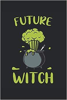 Future Witch: Caldero de brujas cuaderno forrado con regalos divertidos wicca de brujas (formato A5, 15,24 x 22,86 cm, 120 páginas)