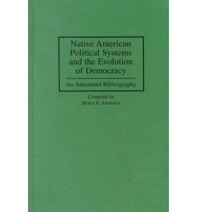 [(Native American Political Systems and the Evolution of Democracy: An Annotated Bibliography )] [Author: Bruce E. Johansen] [Sep-2000] PDF