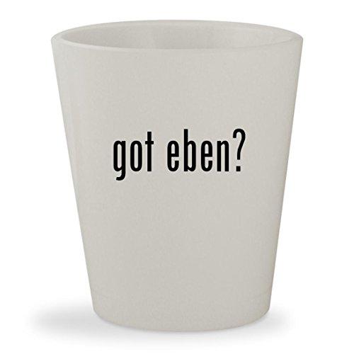got eben? - White Ceramic 1.5oz Shot Glass