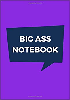 Big Ass Notebook: 500 Pages, Extra Large Notebook, Journal, Diary, Ruled, Vivacious Purple, Soft Cover (7 x 10) (Funny Journal)