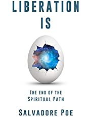 Liberation IS: The End of the Spiritual Path