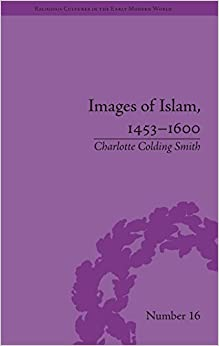 Book Images of Islam, 1453-1600: Turks in Germany and Central Europe (Religious Cultures in the Early Modern World)