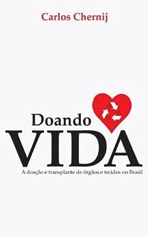 Doando Vida: A Doação e Transplante de Órgãos e Tecidos no Brasil por [Chernij, Carlos]