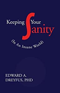 Keeping Your Sanity (In an Insane World), 2003 Edition by Edward A. Dreyfus (2000-06-29)
