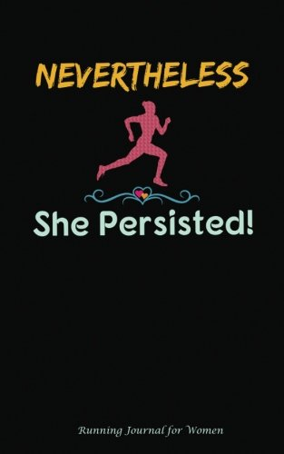 """Nevertheless She Persisted Running Journal for Women: DIY Diary Planner Log Book - Softcover, 100 Lined Pages + 8 Blank (54 Sheets), Small Size 5""""x8"""" BLACK (Runner Accessories) (Volume 4)"""