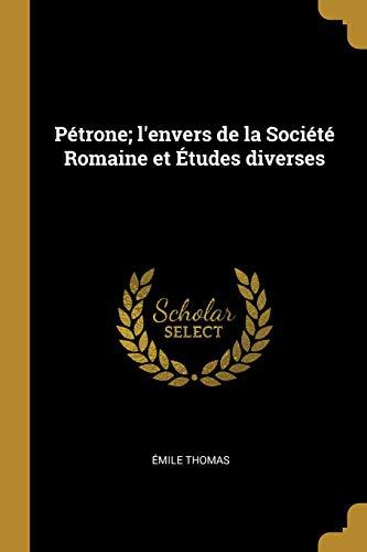 Pétrone; l'envers de la Société Romaine et Études diverses
