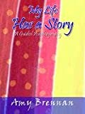 My Life Has a Story, Amy Brennan, 1410732665