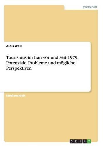 Download Tourismus im Iran vor und seit 1979. Potenziale, Probleme und mögliche Perspektiven (German Edition) pdf