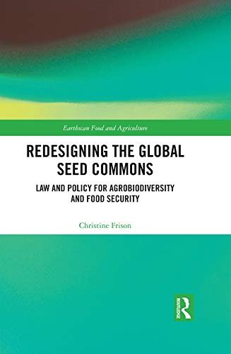 Redesigning The Global Seed Commons  Law And Policy For Agrobiodiversity And Food Security  Earthscan Food And Agriculture   English Edition