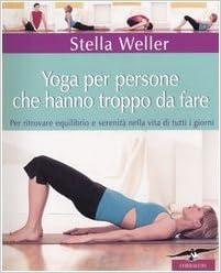 Yoga Per Persone Che Hanno Troppo Da Fare: Per Ritrovare ...