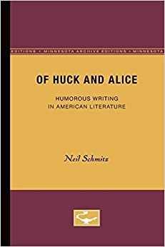 Book Of Huck and Alice: Humorous Writing in American Literature by Neil Schmitz (1983-04-01)