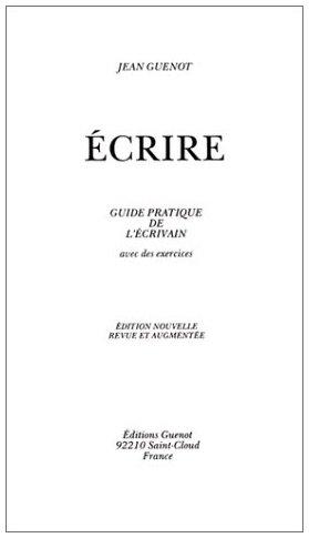 Ecrire : Guide pratique de l'écrivain Broché – 31 octobre 1998 Jean Guénot 2854050096 461120120710REF12854050096 Art d' écrire