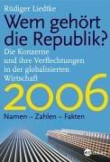 Wem gehört die Republik 2006? Die Konzerne und ihre Verflechtungen in der globalisierten Wirtschaft. Namen Zahlen Fakten 2006