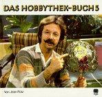 Das Hobbythek-Buch, Bd.5