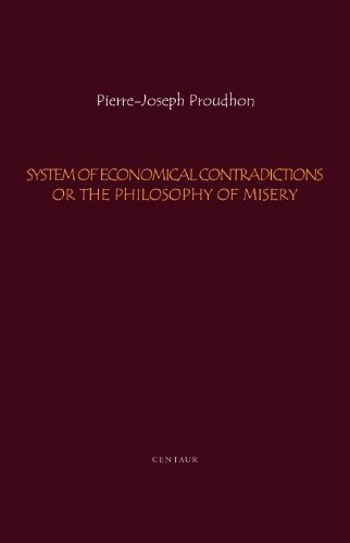 System of Economical Contradictions or the Philosophy of Misery [volume I]