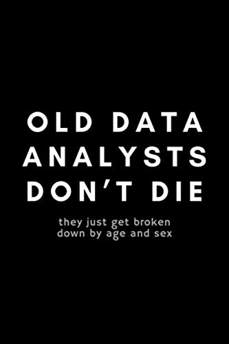 Old Data Analysts Don't Die They Just Get Broken Down By Age And Sex: Funny Big Data Dot Grid Notebook Gift Idea For Data Science Nerd, Analyst, Engineer – 120 Pages (6″ x 9″) Hilarious Gag Present