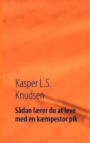 Read Online Sådan lærer du at leve med en kæmpestor pik (Danish Edition) ebook