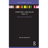 Creating Dialogue for TV: Screenwriters Talk Television (Routledge Studies in Media Theory and Practice Book 8)
