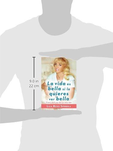 La vida es bella si la quieres ver bella: Cómo disfrutar tus años 50+ (Spanish Edition): Lilia Reyes Spindola: 9780147510211: Amazon.com: Books