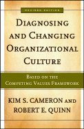 Diagnosing & Changing Organizational Culture Based on the Competing Values Framework
