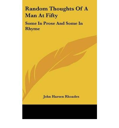 Random Thoughts of a Man at Fifty: Some in Prose and Some in Rhyme (Hardback) - Common PDF