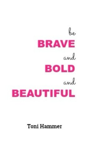 Be Brave and Bold and Beautiful