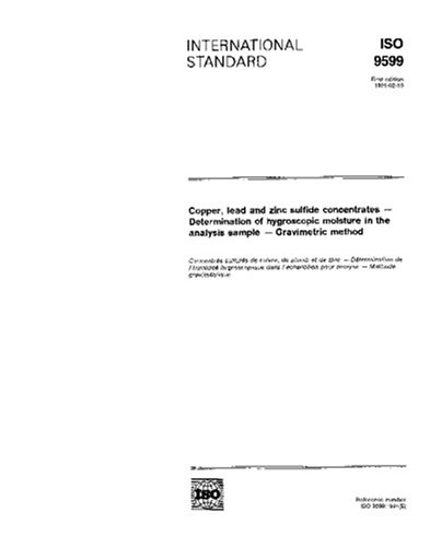 ISO 9599:1991, Copper, lead and zinc sulfide concentrates -- Determination of hygroscopic moisture in the analysis sample -- Gravimetric - Concentrate Moisture