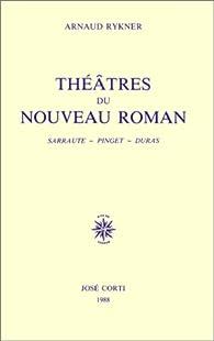 Théâtres du nouveau roman: Sarraute, Pinget, Duras par Arnaud Rykner