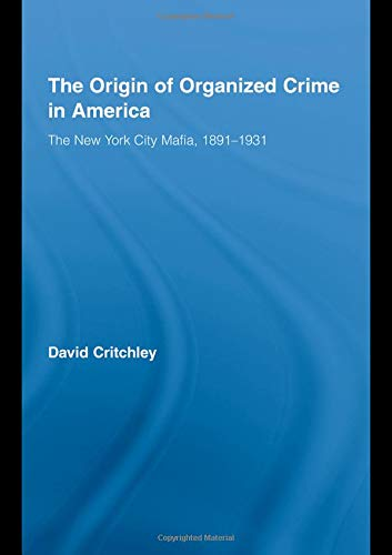 The Origin of Organized Crime in America: The New York City Mafia, 1891 1931